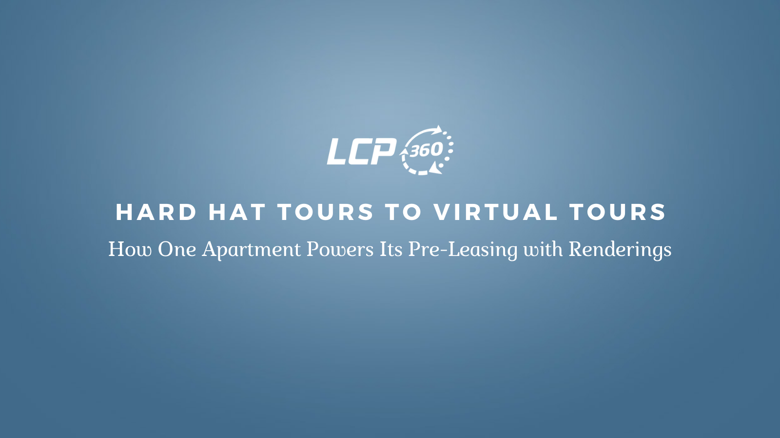 Hard Hat Tours to Virtual Tours: How One Apartment Community Powers Its Pre-Leasing with Renderings