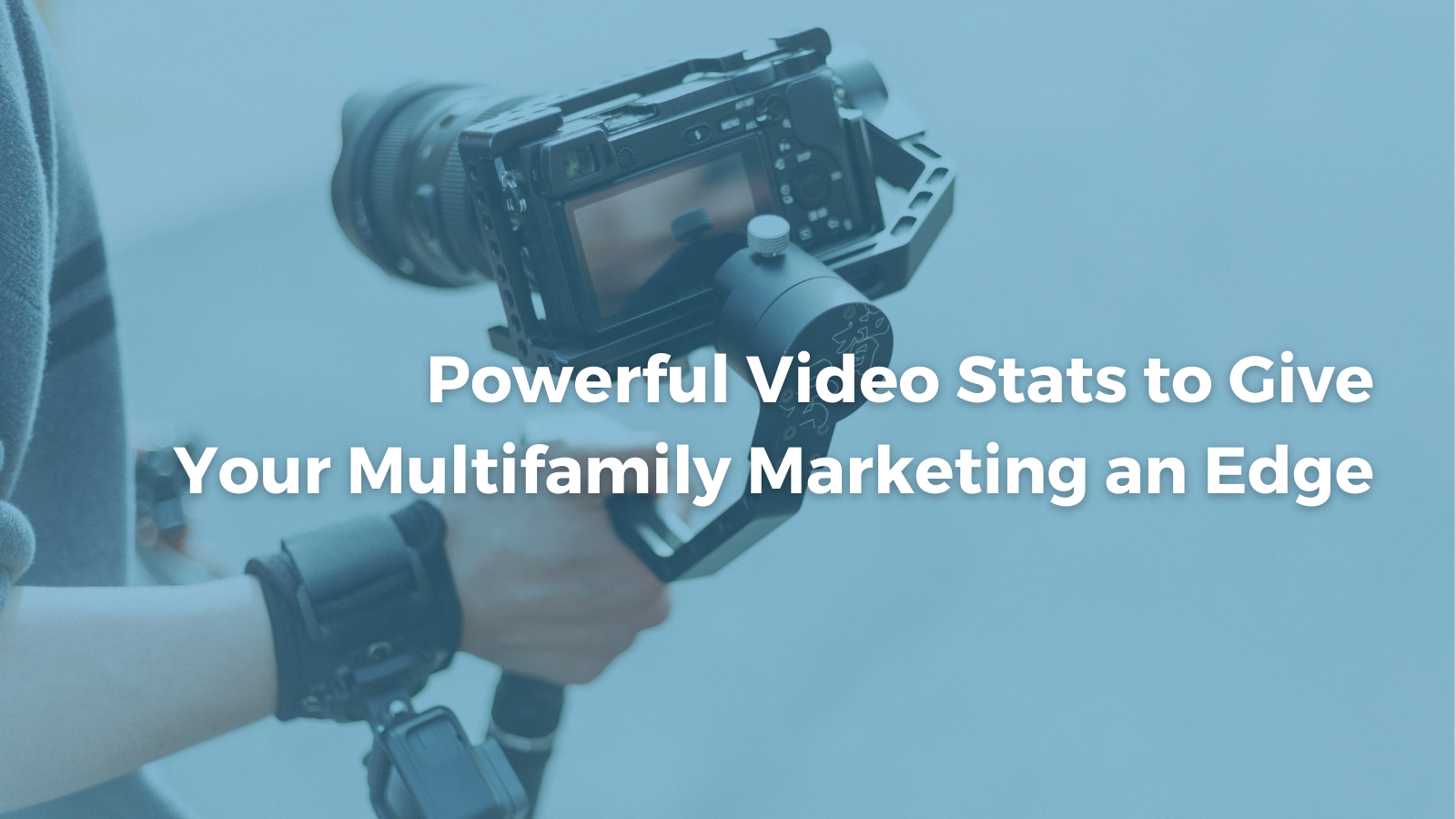 Powerful Video Stats to Give Your Multifamily Marketing an Edge